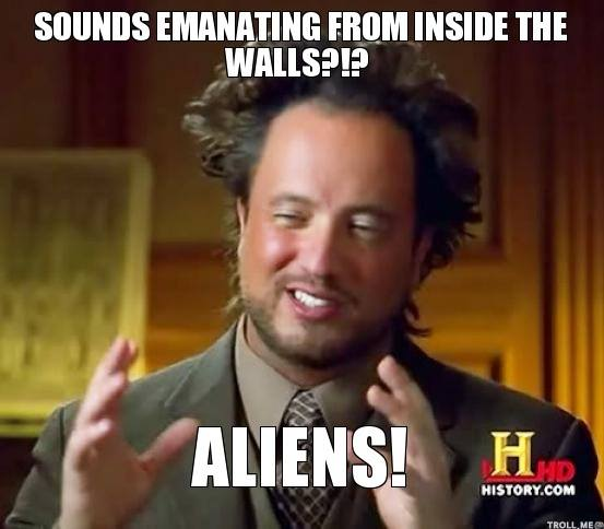 sounds-emanating-from-inside-the-walls-aliens.jpg
