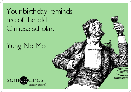 your-birthday-reminds-me-of-the-old-chinese-scholar-yung-no-mo-8731c.png