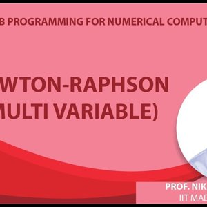 MATLAB Programming for Numerical Computation by Niket Kaisare (NPTEL):- Lecture 5.6: Newton-Raphson (multi Variable)