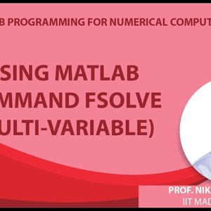 MATLAB Programming for Numerical Computation by Niket Kaisare (NPTEL):- Lecture 5.5: Using MATLAB command fsolve (multi-variable)