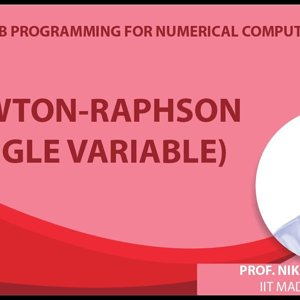 MATLAB Programming for Numerical Computation by Niket Kaisare (NPTEL):- Lecture 5.4: Newton-Raphson (single variable)