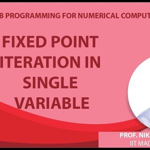 MATLAB Programming for Numerical Computation by Niket Kaisare (NPTEL):- Lecture 5.3: Fixed Point Iteration in Single Variable