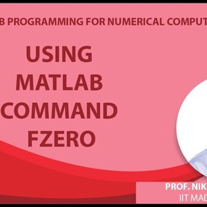 MATLAB Programming for Numerical Computation by Niket Kaisare (NPTEL):- Lecture 5.2: Using MATLAB command fzero