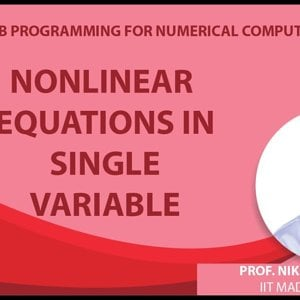 MATLAB Programming for Numerical Computation by Niket Kaisare (NPTEL):- Lecture 5.1: Nonlinear Equations in Single Variable