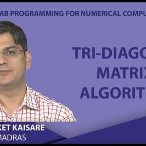 MATLAB Programming for Numerical Computation by Niket Kaisare (NPTEL):- Lecture 4.5: Tri-Diagonal Matrix Algorithm
