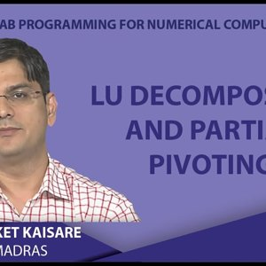 MATLAB Programming for Numerical Computation by Niket Kaisare (NPTEL):- Lecture 4.3: LU Decomposition and Partial Pivoting