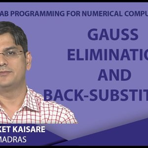 MATLAB Programming for Numerical Computation by Niket Kaisare (NPTEL):- Lecture 4.2: Gauss Elimination and Back-Substitution