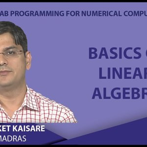 MATLAB Programming for Numerical Computation by Niket Kaisare (NPTEL):- Lecture 4.1: Basics of Linear Algebra