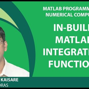 MATLAB Programming for Numerical Computation by Niket Kaisare (NPTEL):- Lecture 3.6: In-Build MATLAB Integration Functions