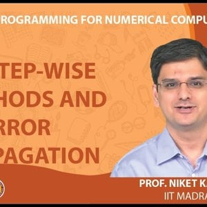 MATLAB Programming for Numerical Computation by Niket Kaisare (NPTEL):- Lecture 2.4: Step-wise Methods and Error Propagation