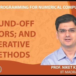 MATLAB Programming for Numerical Computation by Niket Kaisare (NPTEL):- Lecture 2.3: Round-Off Errors; and Iterative Methods