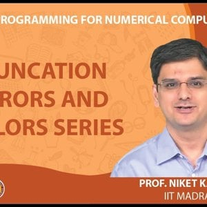 MATLAB Programming for Numerical Computation by Niket Kaisare (NPTEL):- Lecture 2.2: Truncation Errors and Taylors Series