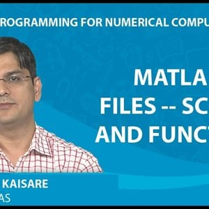 MATLAB Programming for Numerical Computation by Niket Kaisare (NPTEL):- Lecture 1.4: MATLAB Files -- Scripts and Functions