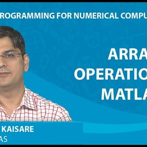 MATLAB Programming for Numerical Computation by Niket Kaisare (NPTEL):- Lecture 1.2: Array Operations in MATLAB