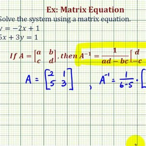 Ex 1: Solve a System of Two Equations Using a Matrix Equation