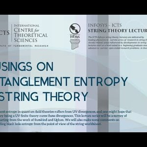 Musings on entanglement entropy in string theory (Lecture - 03) by Raghu Mahajan